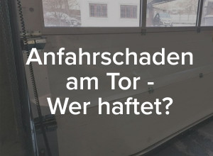 Blog Schneider Torsysteme - Anfahrschaden am Garagentor oder Industrietor - Wer haftet?